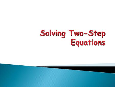 What is a Two-Step Equation? An equation written in the form Ax + B = C.