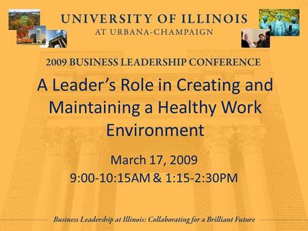 A Leader's Role in Creating and Maintaining a Healthy Work Environment March 17, 2009 9:00-10:15AM & 1:15-2:30PM.