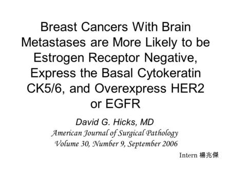 Breast Cancers With Brain Metastases are More Likely to be Estrogen Receptor Negative, Express the Basal Cytokeratin CK5/6, and Overexpress HER2 or EGFR.