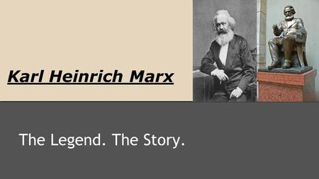 Karl Heinrich Marx The Legend. The Story.. KARL MARX 1818-1883 -German Philosopher -Economist and journalist -Wrote the Communist Manifesto -Father of.
