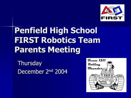 Penfield High School FIRST Robotics Team Parents Meeting Thursday December 2 nd 2004.