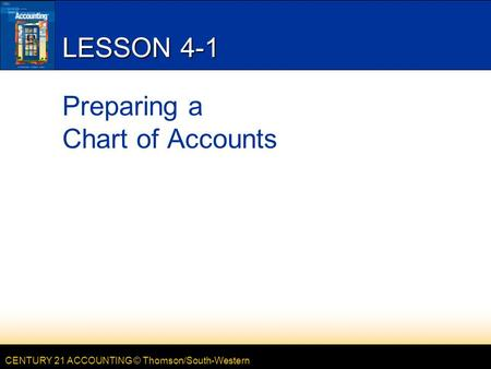 CENTURY 21 ACCOUNTING © Thomson/South-Western LESSON 4-1 Preparing a Chart of Accounts.