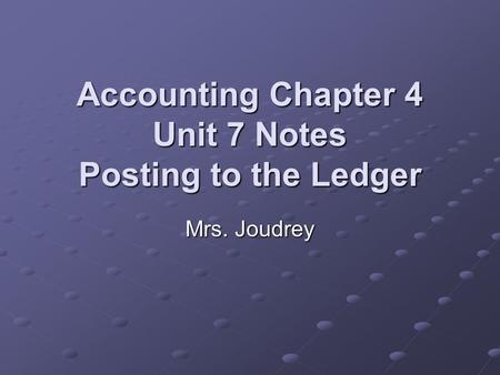 Accounting Chapter 4 Unit 7 Notes Posting to the Ledger