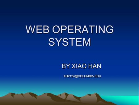 WEB OPERATING SYSTEM BY XIAO HAN BY XIAO HAN