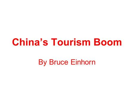 China's Tourism Boom By Bruce Einhorn. China's new wealth has created a new kind of world traveler, the Chinese tourist. Both inbound and outbound tourism.