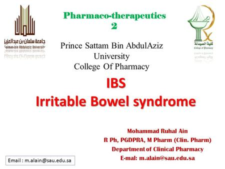 IBS Irritable Bowel syndrome Prince Sattam Bin AbdulAziz University College Of Pharmacy Mohammad Ruhal Ain R Ph, PGDPRA, M Pharm (Clin. Pharm) Department.