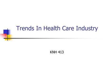 Trends In Health Care Industry KNH 413. Difficult questions What is health insurance? What is health care versus health insurance? Is one or both a right.