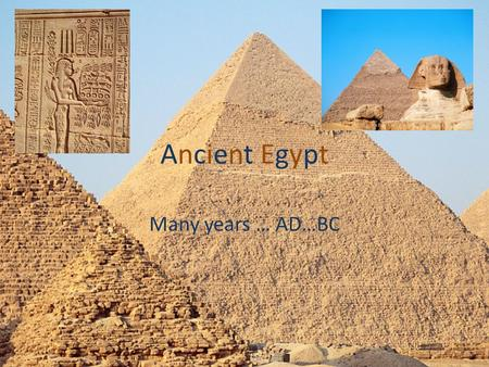 Ancient EgyptAncient Egypt Many years … AD…BC. Content The River Nile 1-2 Tutankhamen 3 Pyramid 4-5 Pharaohs 6 Rosetta stone 9 Mummies 10-11 Egyptian.