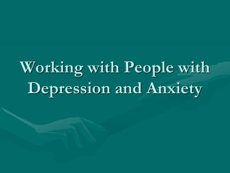 Working with People with Depression and Anxiety. Overview What is depression?What is depression? What is anxiety?What is anxiety? Depression / Anxiety.