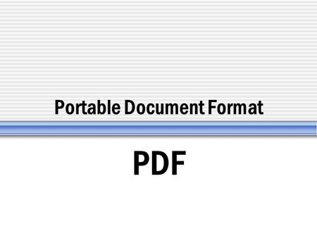 Portable Document Format PDF. What is PDF? Universal file format developed by Adobe Systems Incorporates fine detail and quality of print publications.