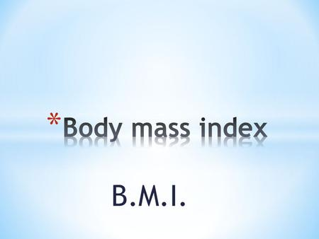 B.M.I.. * Expand our fitness vocabulary * Describe the process of weight gain, weight loss and maintaining your weight * Calculate your B.M.I.