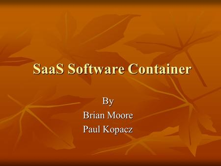 SaaS Software Container By Brian Moore Paul Kopacz.