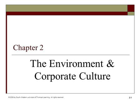 © 2006 by South-Western, a division of Thomson Learning. All rights reserved. 2-1 The Environment & Corporate Culture Chapter 2.
