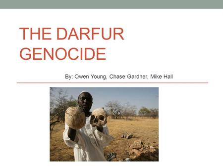 The Darfur genocide By: Owen Young, Chase Gardner, Mike Hall.
