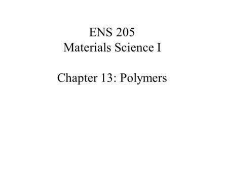 ENS 205 Materials Science I Chapter 13: Polymers