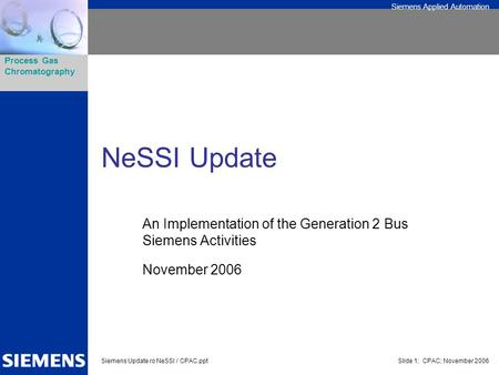 NeSSI Update An Implementation of the Generation 2 Bus Siemens Activities November 2006.