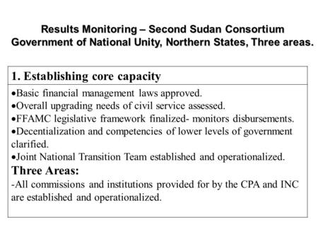 Results Monitoring – Second Sudan Consortium Government of National Unity, Northern States, Three areas. 1. Establishing core capacity  Basic financial.