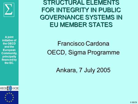 A joint initiative of the OECD and the European Community, principally financed by the EC. © OECD STRUCTURAL ELEMENTS FOR INTEGRITY IN PUBLIC GOVERNANCE.