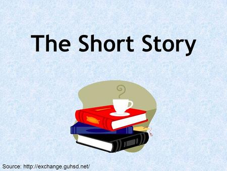 The Short Story Source: http://exchange.guhsd.net/
