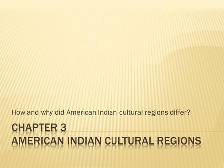 How and why did American Indian cultural regions differ?