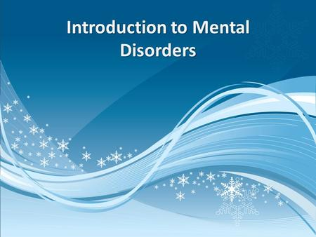 Introduction to Mental Disorders. Myth or Reality  Are the following statements myths or realities regarding mental disorders?  1. Mental disorders.