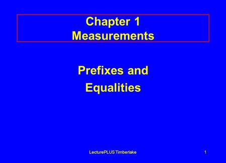 LecturePLUS Timberlake1 Chapter 1 Measurements Prefixes and Equalities.