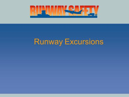Runway Excursions. Runway Excursion 2000 Worldwide, runway excursions are the highest single occurrence category of all accidents for commercial & general.