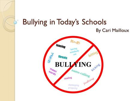 "Bullying in Today's Schools By Cari Mailloux. Bullying: A Basic Definition "" A person is bullied when he or she is exposed, repeatedly and over time,"