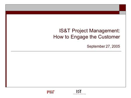 IS&T Project Management: How to Engage the Customer September 27, 2005.