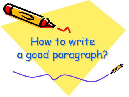 How to write a good paragraph?
