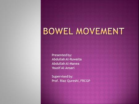 Presented by: Abdullah Al-Ruwaita Abdullah Al-Manea Yousif Al-Ansari Supervised by: Prof. Riaz Qureshi, FRCGP.