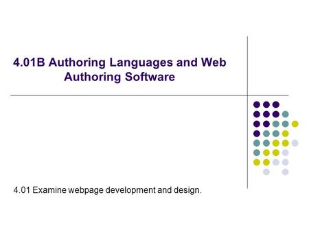 4.01B Authoring Languages and Web Authoring Software 4.01 Examine webpage development and design.
