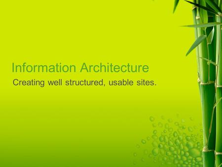 Information Architecture Creating well structured, usable sites.