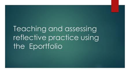 Teaching and assessing reflective practice using the Eportfolio.
