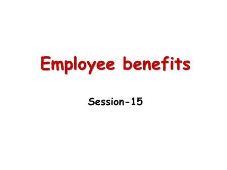 Employee benefits Session-15.