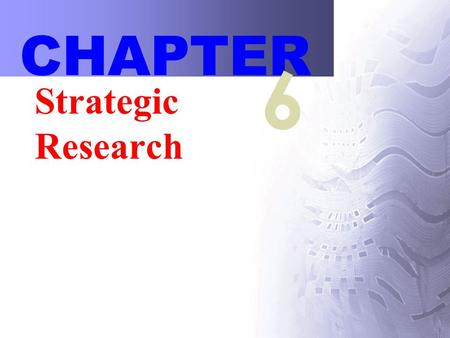Strategic Research CHAPTER 6. 2 Strategic Research Strategic research –Information gathering process that enhances the design at a creative strategy level.