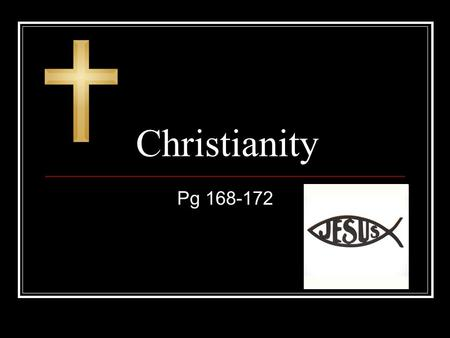 Christianity Pg 168-172. Monotheistic? Trinity Christians believe that their ONE God has three parts: God the Father, Jesus the Son, and the Holy Spirit.