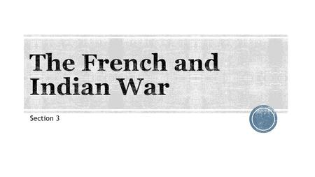 Section 3.  The English and French created rival empires in North America.  The competition between these two European empires often led to war.  The.