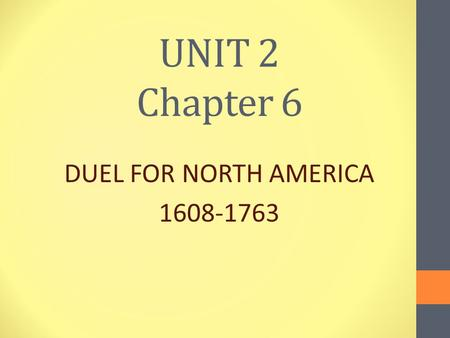 UNIT 2 Chapter 6 DUEL FOR NORTH AMERICA 1608-1763.
