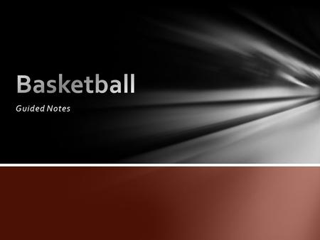 Guided Notes. Dr. James Naismith, a Canadian physical education student and instructor at a YMCA Training School in Springfield Mass. Invented the game.