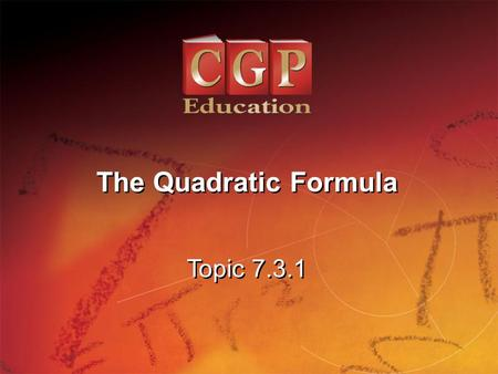 1 Topic 7.3.1 The Quadratic Formula. 2 Topic 7.3.1 The Quadratic Formula California Standards: 19.0 Students know the quadratic formula and are familiar.