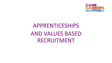 APPRENTICESHIPS AND VALUES BASED RECRUITMENT. The Suffolk Brokerage has recently launched a new recruitment support service for adult social care employers.