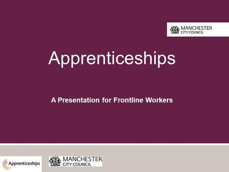Apprenticeships A Presentation for Frontline Workers.
