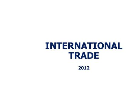 INTERNATIONAL TRADE 2012. Objectives After studying this chapter, you will be able to:  Explain how a country can gain from international trade  Explain.