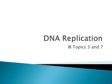 IB Topics 3 and 7.  DNA replication is a means to produce new molecules that have the same base sequence  Occurs during interphase of the cell cylce.