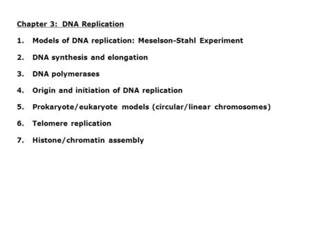 Chapter 3: DNA Replication 1.Models of DNA replication: Meselson-Stahl Experiment 2.DNA synthesis and elongation 3.DNA polymerases 4.Origin and initiation.