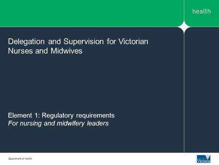 Delegation and Supervision for Victorian Nurses and Midwives