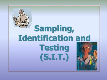 Sampling, Identification and Testing (S.I.T.). IntroductionIntroduction Define basic principles for applying sampling, identification and testing requirements.