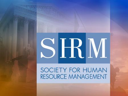 Strategic Business Review… and the New SHRM Strategic Plan  January 5: Strategic Business Review process begins  May 1: SHRM Board approves six elements.