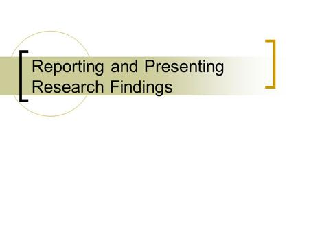 Reporting and Presenting Research Findings. Effective Writing Clear, concise, direct Thoughts are complete Attention given to details such as grammar,